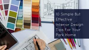 Design Tips For Your Home 10 Simple But Effective Interior Design Tips For Your Park Home