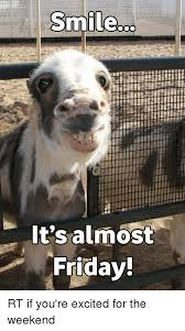 Almost Friday Meme - smileso it s almost friday rt if you re excited for the weekend