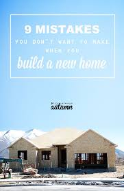 house building tips 9 mistakes not to make when you re building a new home house