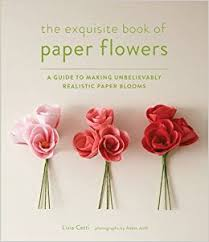 paper flowers the exquisite book of paper flowers a guide to