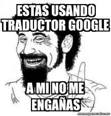 Memes De Google - meme personalizado estas usando traductor google a mi no me
