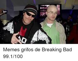Meme Breaking Bad - t memes grifos de breaking bad 991100 bad meme on sizzle
