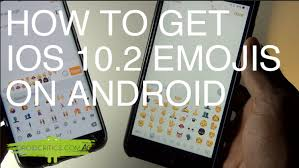 how to get ios emojis on android how to get ios 10 2 emojis on all android devices android critics
