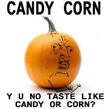 Candy Corn Meme - image 191380 y u no guy know your meme