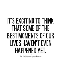 The Best Of The That - it s exciting to think that some of the best moments of our lives