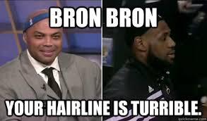 Lebron James Hairline Meme - bron bron your hairline is turrible lebron james hairline