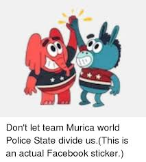 Meme Stickers For Facebook - don t let team murica world police state divide usthis is an actual