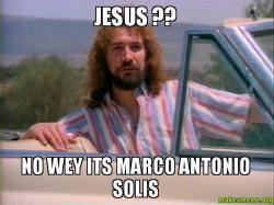 Meme Solis - jesus no wey its marco antonio solis make a meme