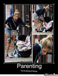 You Re Doing It Wrong Meme - parenting you re doing it wrong by clane meme center