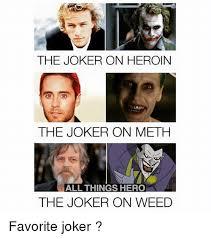 Heroin Meme - the joker on heroin the joker on meth all things hero the joker on