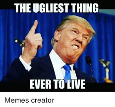 Meme Creatro - the ugliest thing ever to live memes creator meme on sizzle