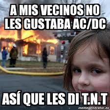 Acdc Meme - meme disaster girl a mis vecinos no les gustaba ac dc as祗 que