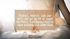 marriage congratulations wishes patience honesty care and trust are the recipe of family