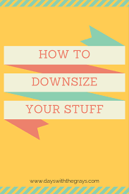 how to downsize your home days with the grays how to downsize your stuff