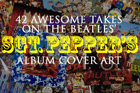 sargeant peppers album cover 42 awesome takes on the beatles sgt pepper s album cover