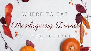 where to eat thanksgiving dinner on the outer banks southern