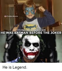 Batman Joker Meme - young heath ledger he was batman before the joker he is legend