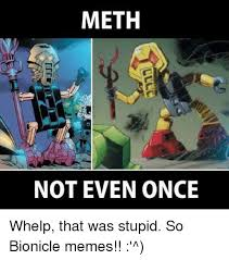 Bionicle Memes - meth not even once whelp that was stupid so bionicle memes
