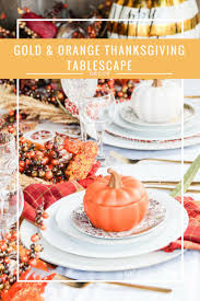how to decorate a thanksgiving dinner table gold u0026 orange thanksgiving tablescape ideas this worthey life