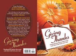 true origin of thanksgiving giving thanks by the editors of true story and true confessions