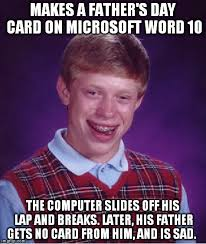 Funny Fathers Day Memes - bad luck brian father s day imgflip