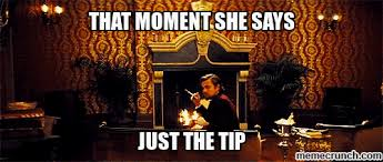 Just The Tip Meme - the tip