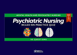 mental health and psychiatric nursing nclex practice quiz 1 50