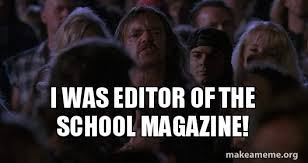 Picture Editor Meme - i was editor of the school magazine make a meme