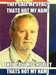 Stacy Meme - they call me stacy thats not my name they call me churley thats