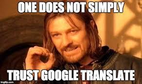 Translate Meme - translation meme one does not simply trust google translate