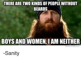 Memes About Beards - there are two kinds of people without beards boys and