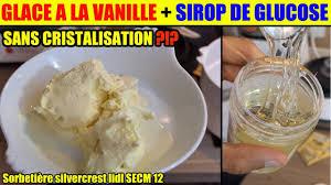 glucose cuisine ou en trouver glace vanille sirop de glucose sorbetiere lidl silvercrest test