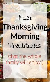 thanksgiving morning traditions thanksgiving holidays and