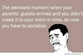 Awkward Moment Meme - that awkward moment when your parents guests arrived weknowmemes