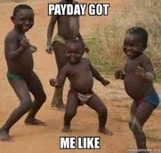 Me On Payday Meme - payday got me like dancing black kids make a meme