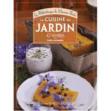 la cuisine du jardin la cuisine du jardin 33 recettes livre cuisine salée cultura