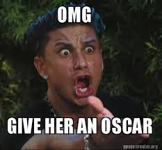 Oscar Meme - meme creator omg give her an oscar meme generator at memecreator