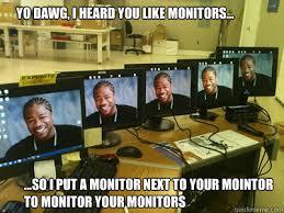 Meme Monitor - yo dawg i heard you like monitors so i put a monitor next