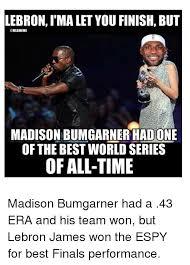 Madison Meme - lebron ima let you finish but mlb meme madison bumgarner hadone of
