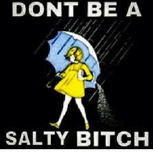 Salty Meme - dont be a salty bitch bitch meme on me me