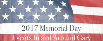 2017 memorial day events in and around cary carycitizen