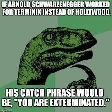 Exterminator Meme - arnold schwarzenegger the exterminator imgflip