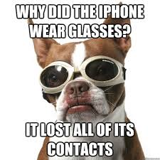 Dog With Glasses Meme - why did the iphone wear glasses it lost all of its contacts