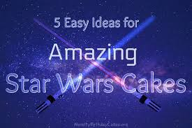 wars cakes 5 easy ideas for amazing wars cakes novelty birthday cakes
