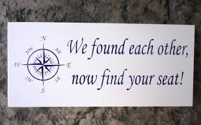 nautical wedding sayings wedding sign seating sign we found each other now find your