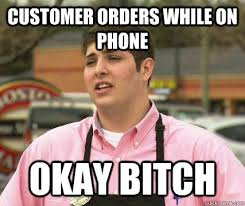 Gayest Meme Ever - customer orders while on phone okay bitch gayest straight guy