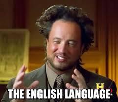 English Memes - the english language ancient aliens meme on memegen