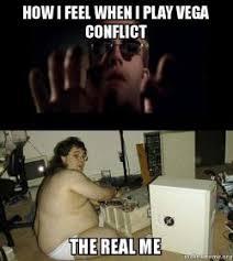 Vega Meme - how i feel when i play vega conflict the real me hackers meme