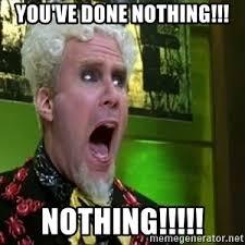 Mugatu Meme - what has trump accomplished so far nothing he has done nothing