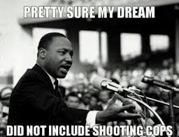 Mlk Memes - maybe one day my dream will come true meme truths and police wife